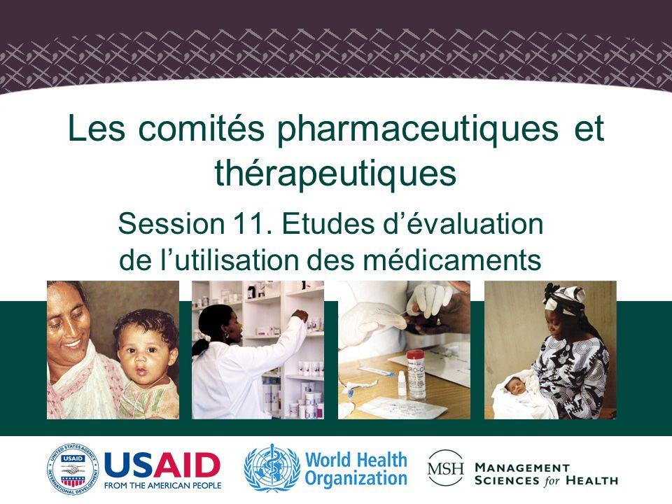 Les comités pharmaceutiques et thérapeutiques Session 11. Etudes dévaluation de lutilisation des médicaments
