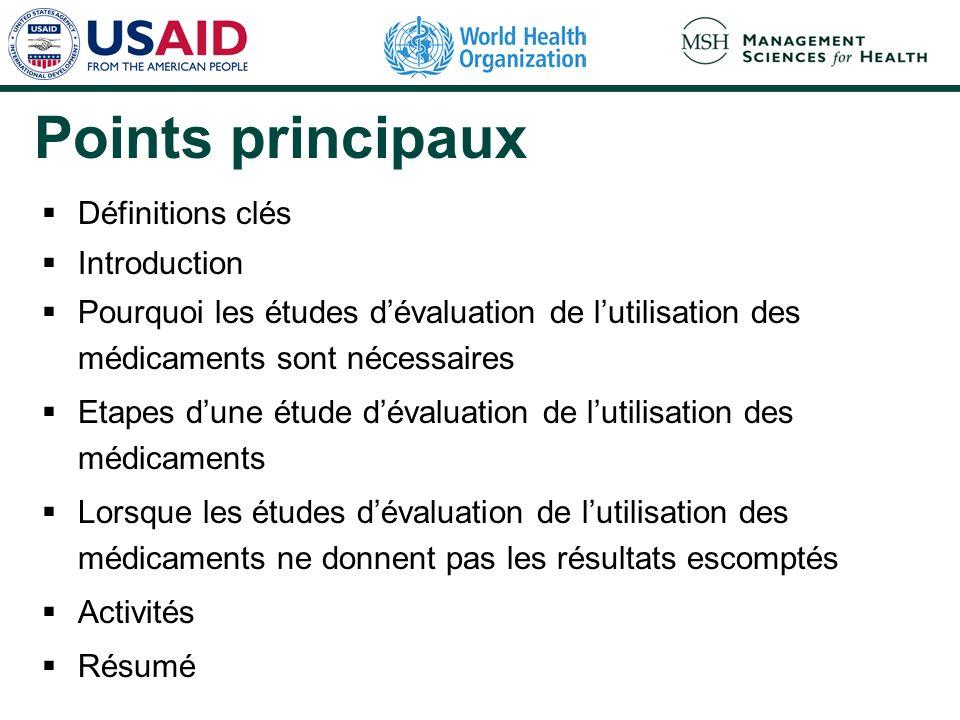 Points principaux Définitions clés Introduction Pourquoi les études dévaluation de lutilisation des médicaments sont nécessaires Etapes dune étude dév