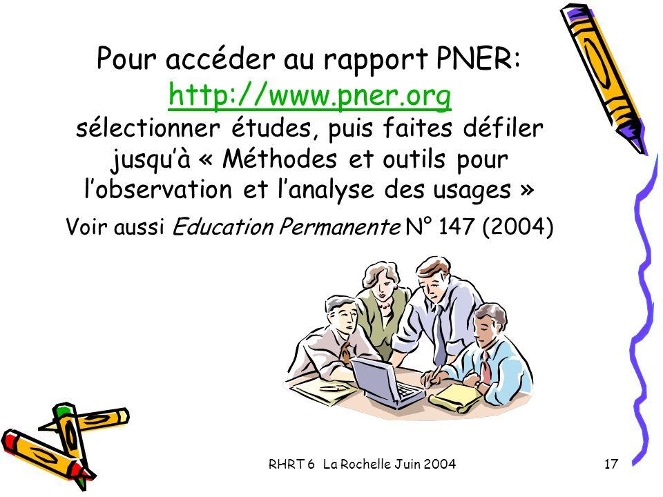 RHRT 6 La Rochelle Juin 200417 Pour accéder au rapport PNER: http://www.pner.org sélectionner études, puis faites défiler jusquà « Méthodes et outils