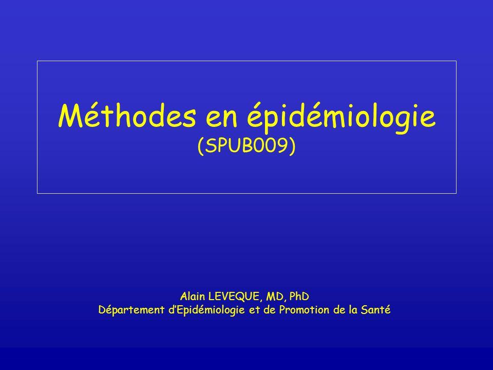 Méthodes en épidémiologie (SPUB009) Alain LEVEQUE, MD, PhD Département dEpidémiologie et de Promotion de la Santé