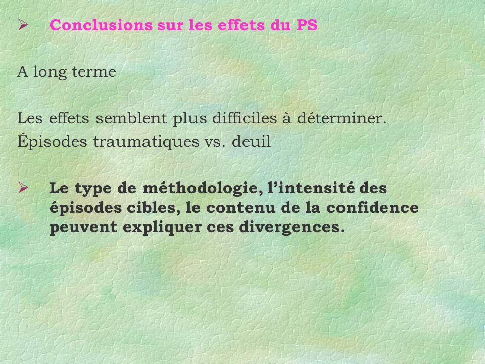 Conclusions sur les effets du PS A long terme Les effets semblent plus difficiles à déterminer. Épisodes traumatiques vs. deuil Le type de méthodologi