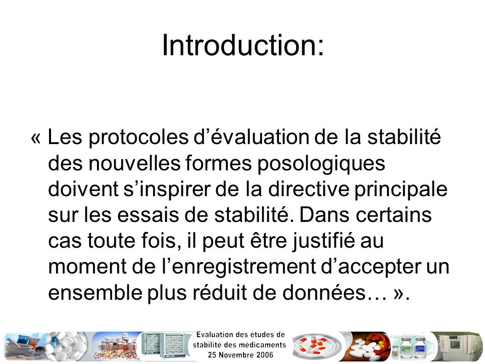 Introduction: « Les protocoles dévaluation de la stabilité des nouvelles formes posologiques doivent sinspirer de la directive principale sur les essa