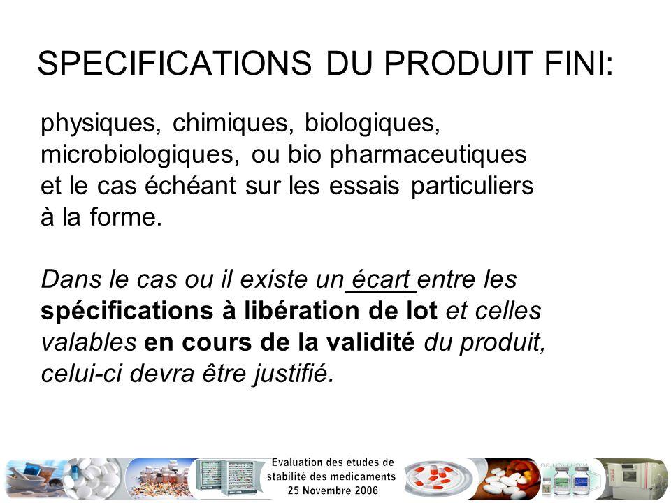 SPECIFICATIONS DU PRODUIT FINI: physiques, chimiques, biologiques, microbiologiques, ou bio pharmaceutiques et le cas échéant sur les essais particuli