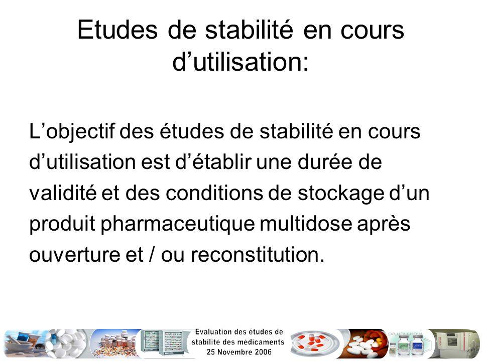 Etudes de stabilité en cours dutilisation: Lobjectif des études de stabilité en cours dutilisation est détablir une durée de validité et des condition