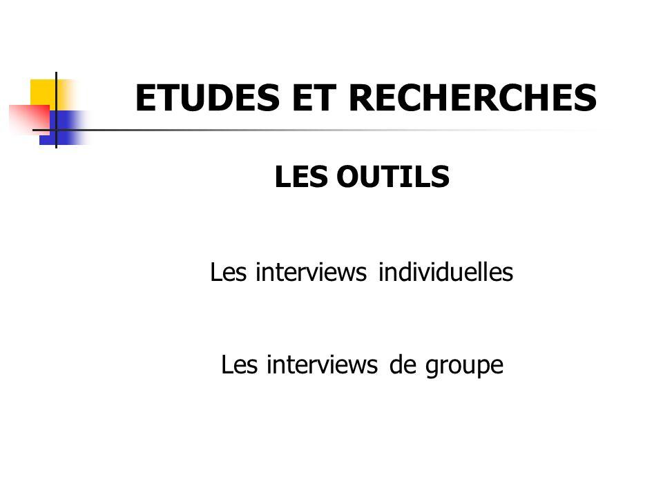 ETUDES ET RECHERCHES LES OUTILS Les interviews individuelles Les interviews de groupe
