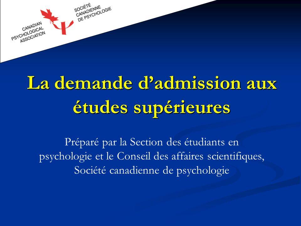 La demande dadmission aux études supérieures Préparé par la Section des étudiants en psychologie et le Conseil des affaires scientifiques, Société canadienne de psychologie