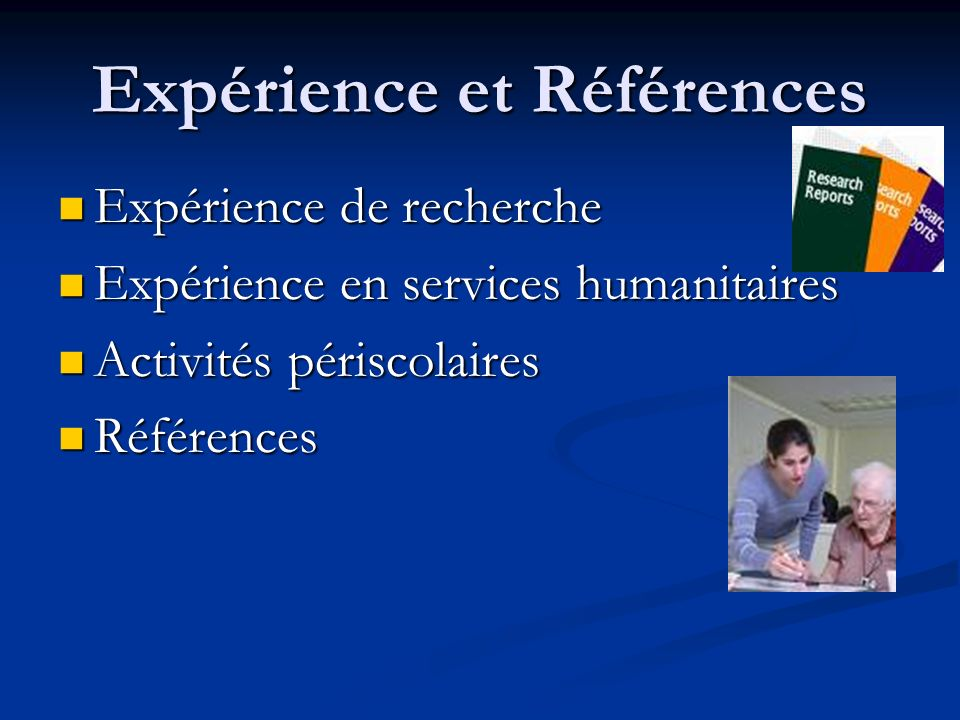 Expérience et Références Expérience de recherche Expérience de recherche Expérience en services humanitaires Expérience en services humanitaires Activités périscolaires Activités périscolaires Références Références