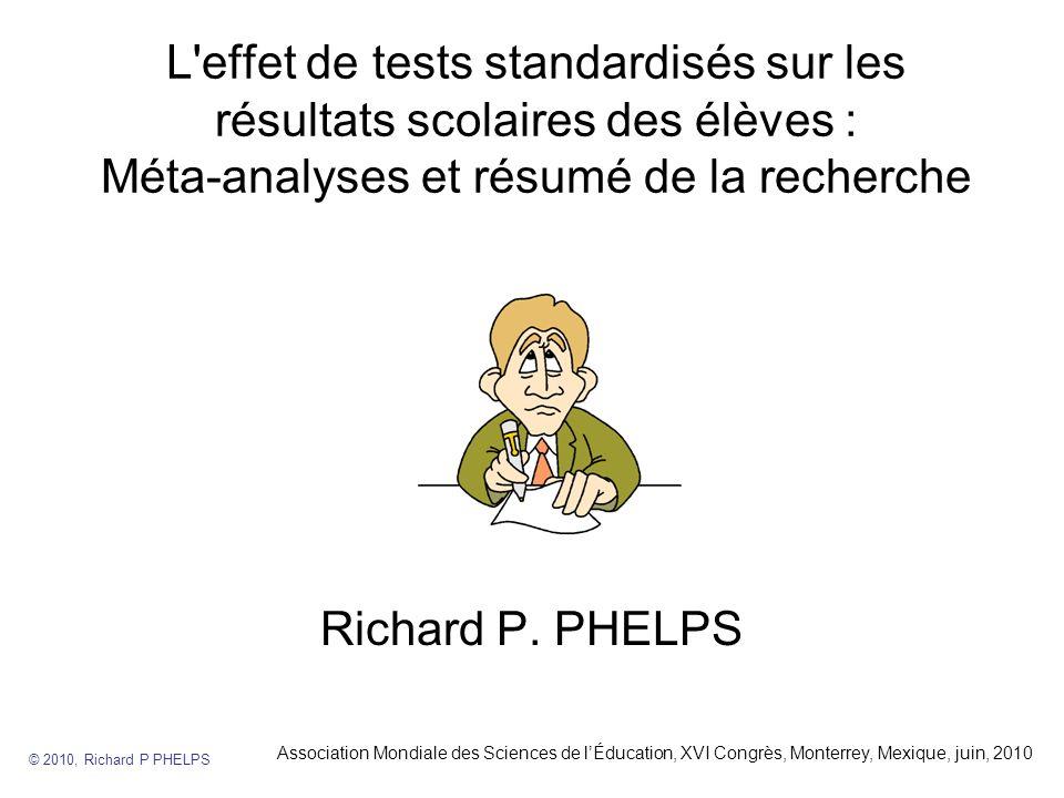 La méta-analyse Une méthode pour résumer une littérature de recherche importante, avec une mesure unique et comparable © 2010, Richard P PHELPS