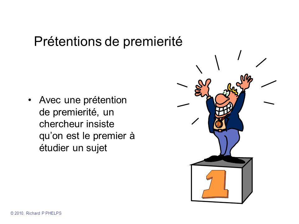 Prétentions de premierité Avec une prétention de premierité, un chercheur insiste quon est le premier à étudier un sujet © 2010, Richard P PHELPS