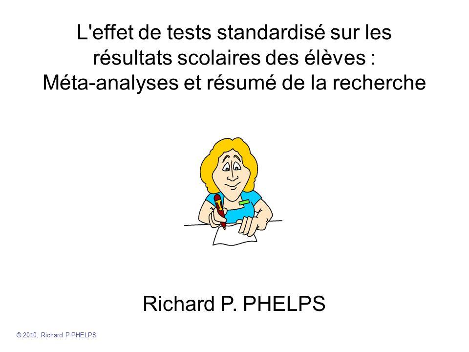 L effet de tests standardisé sur les résultats scolaires des élèves : Méta-analyses et résumé de la recherche Richard P.