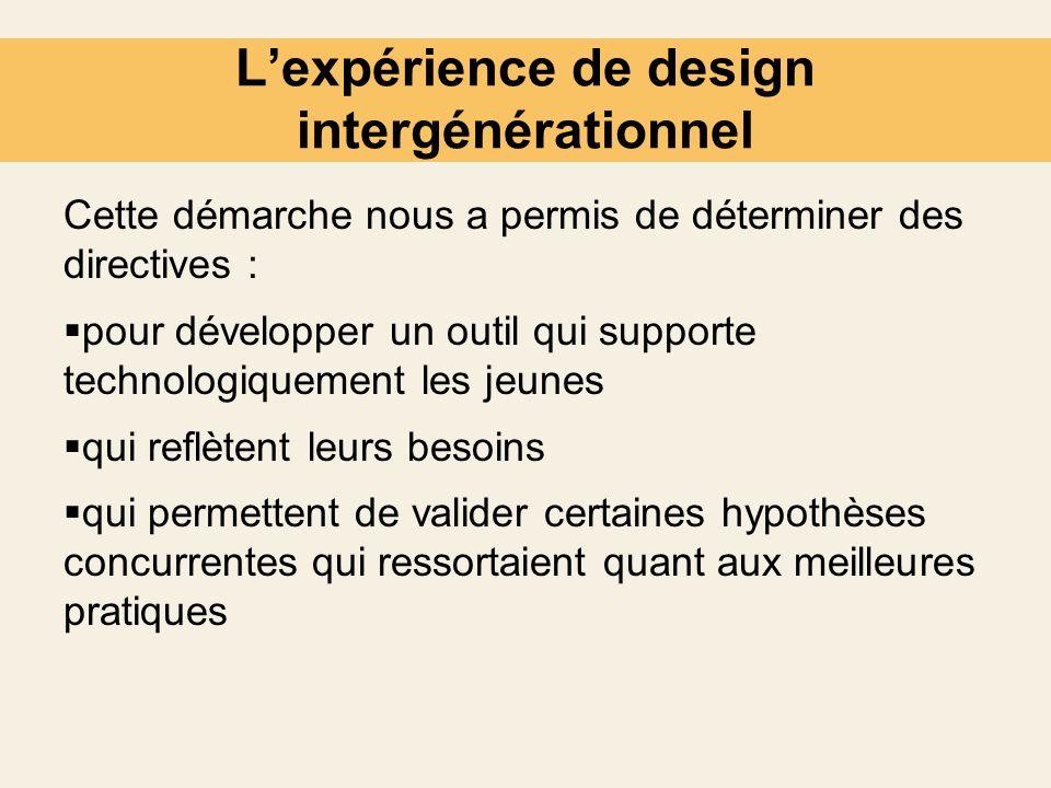 Lexpérience de design intergénérationnel Cette démarche nous a permis de déterminer des directives : pour développer un outil qui supporte technologiq