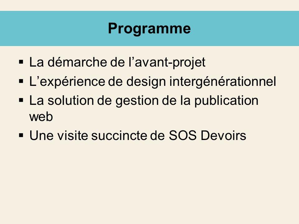 Programme La démarche de lavant-projet Lexpérience de design intergénérationnel La solution de gestion de la publication web Une visite succincte de S