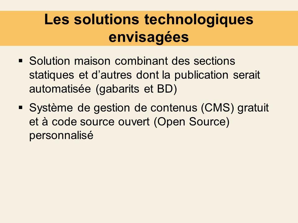 Les solutions technologiques envisagées Solution maison combinant des sections statiques et dautres dont la publication serait automatisée (gabarits e