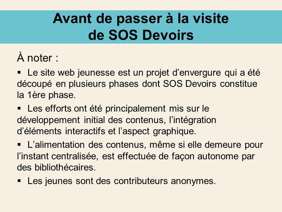 Avant de passer à la visite de SOS Devoirs À noter : Le site web jeunesse est un projet denvergure qui a été découpé en plusieurs phases dont SOS Devo