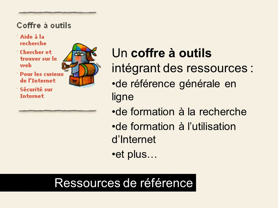 Un coffre à outils intégrant des ressources : de référence générale en ligne de formation à la recherche de formation à lutilisation dInternet et plus