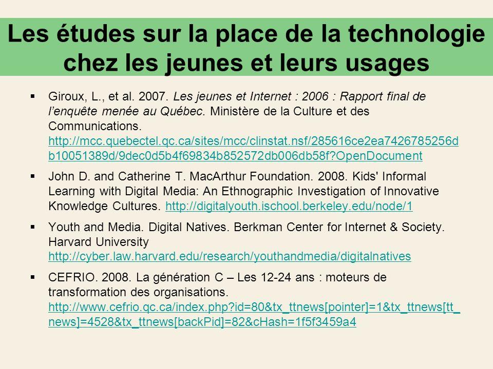 Les études sur la place de la technologie chez les jeunes et leurs usages Giroux, L., et al. 2007. Les jeunes et Internet : 2006 : Rapport final de le