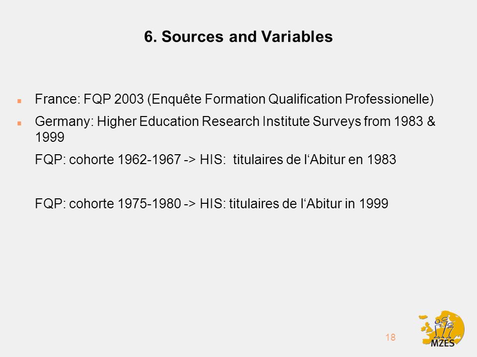 18 6. Sources and Variables n France: FQP 2003 (Enquête Formation Qualification Professionelle) n Germany: Higher Education Research Institute Surveys
