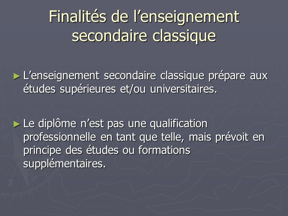 Finalités de lenseignement secondaire classique Lenseignement secondaire classique prépare aux études supérieures et/ou universitaires.
