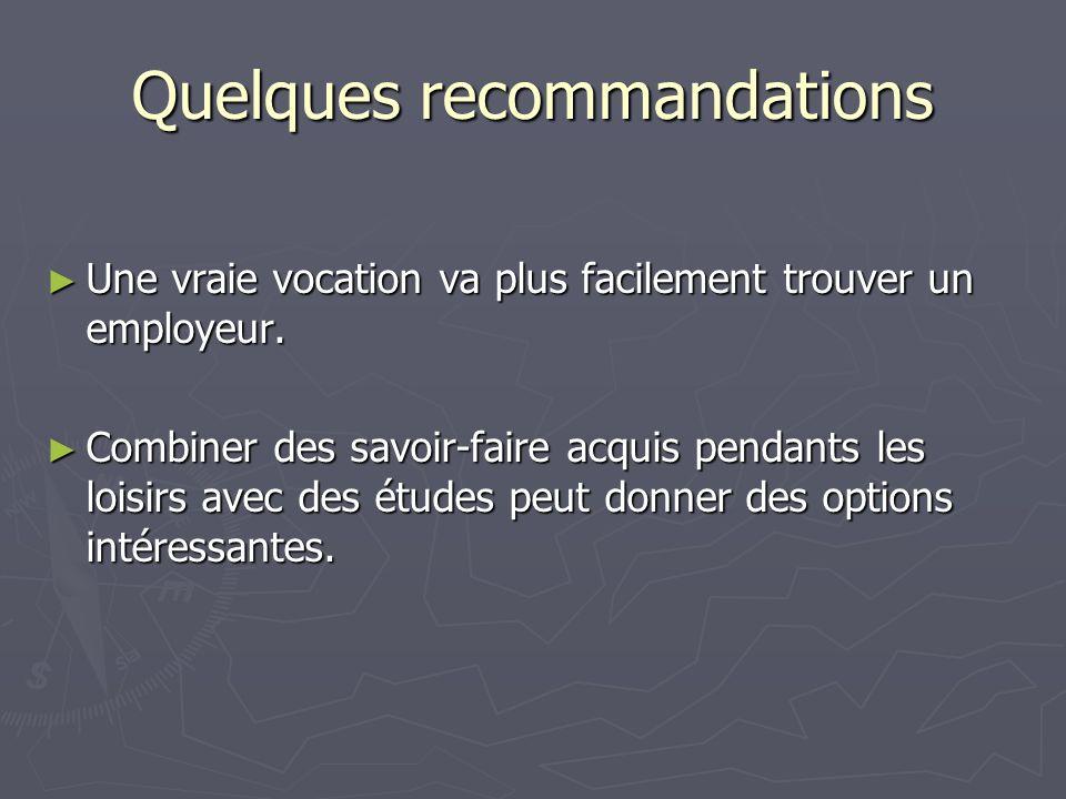 Quelques recommandations Une vraie vocation va plus facilement trouver un employeur.