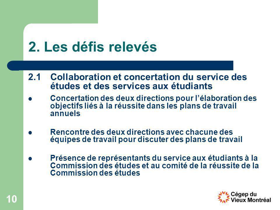 10 2. Les défis relevés 2.1 Collaboration et concertation du service des études et des services aux étudiants Concertation des deux directions pour lé