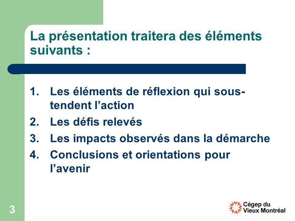 3 La présentation traitera des éléments suivants : 1.Les éléments de réflexion qui sous- tendent laction 2.Les défis relevés 3.Les impacts observés dans la démarche 4.Conclusions et orientations pour lavenir