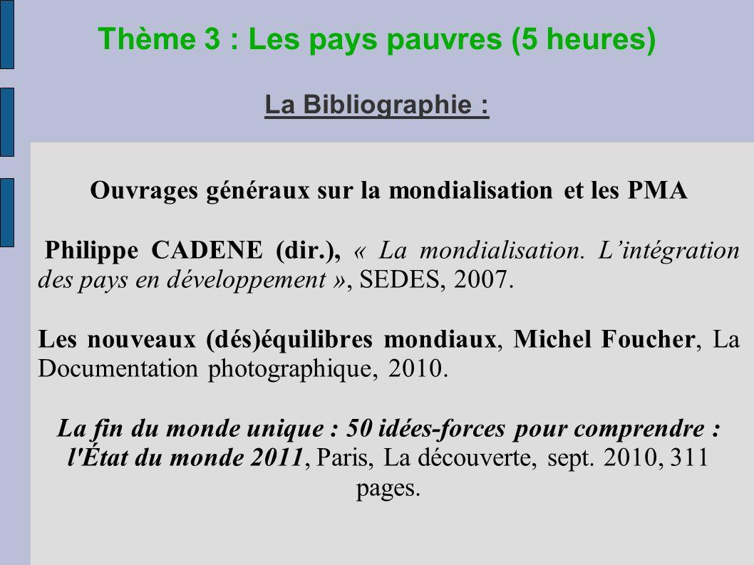 Thème 3 : Les pays pauvres (5 heures) La Bibliographie : Ouvrages généraux sur la mondialisation et les PMA Philippe CADENE (dir.), « La mondialisation.