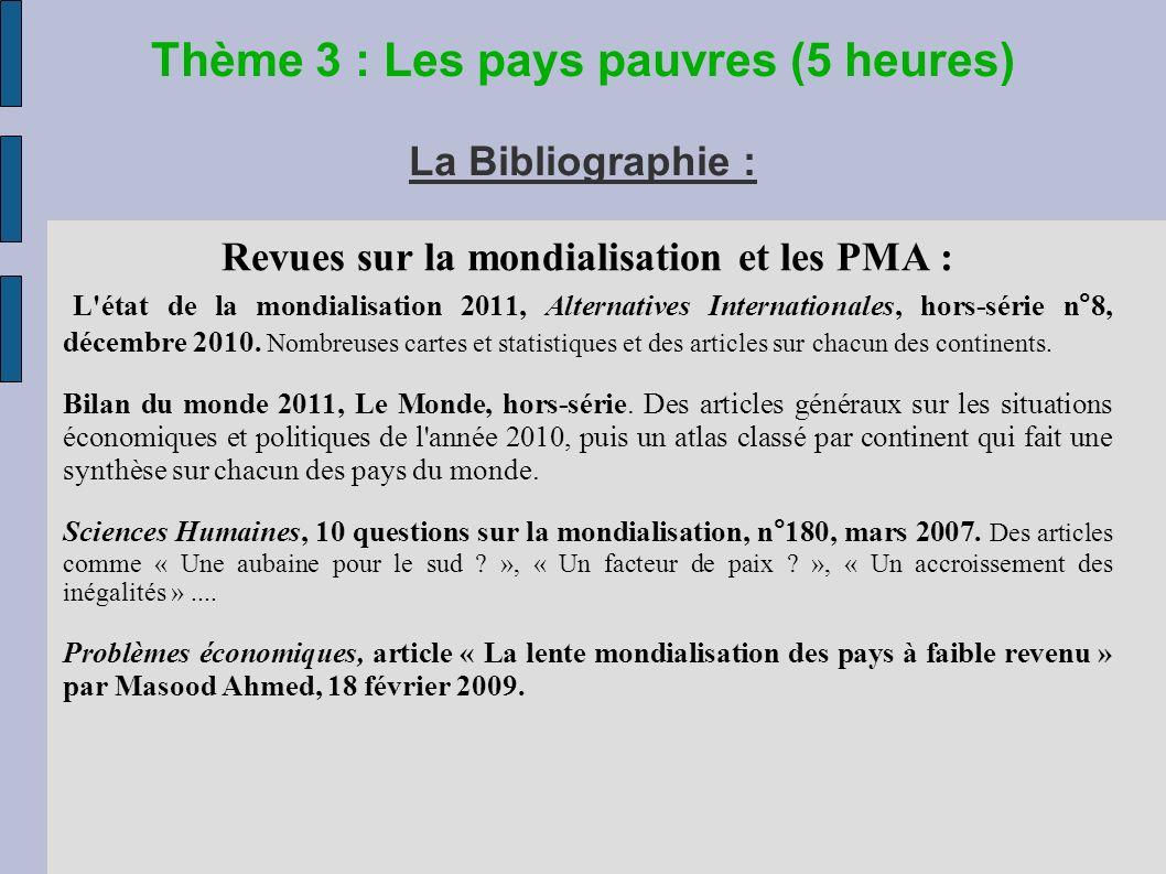 Thème 3 : Les pays pauvres (5 heures) La Bibliographie : Revues sur la mondialisation et les PMA : L état de la mondialisation 2011, Alternatives Internationales, hors-série n°8, décembre 2010.