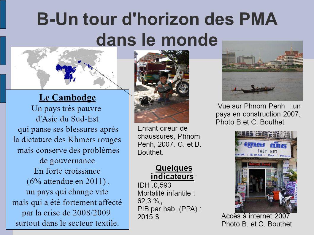 B-Un tour d horizon des PMA dans le monde Le Cambodge Un pays très pauvre d Asie du Sud-Est qui panse ses blessures après la dictature des Khmers rouges mais conserve des problèmes de gouvernance.