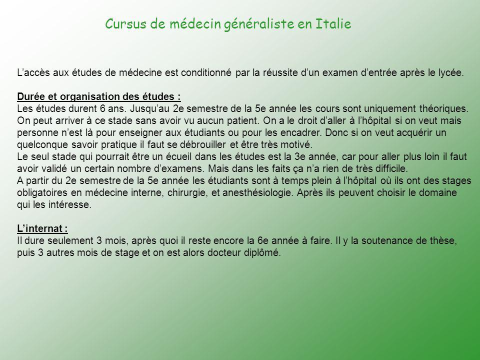 Cursus de médecin généraliste en Italie Laccès aux études de médecine est conditionné par la réussite dun examen dentrée après le lycée. Durée et orga