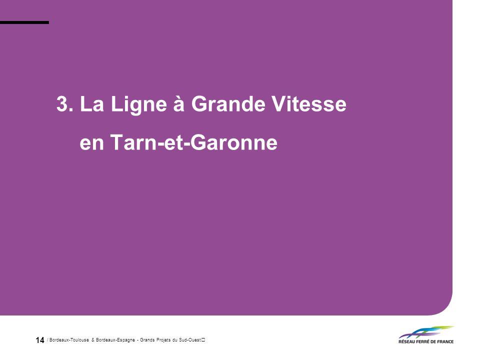 / Bordeaux-Toulouse & Bordeaux-Espagne - Grands Projets du Sud-Ouest 14 3. La Ligne à Grande Vitesse en Tarn-et-Garonne