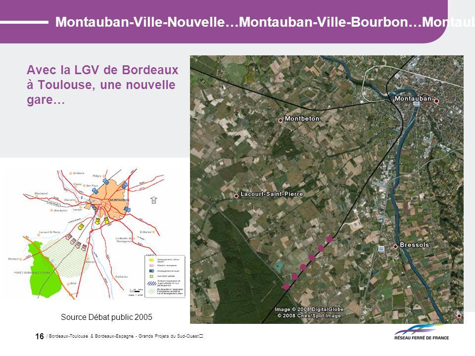 / Bordeaux-Toulouse & Bordeaux-Espagne - Grands Projets du Sud-Ouest 16 Montauban-Ville-Nouvelle…Montauban-Ville-Bourbon…Montauban- Avec la LGV de Bor