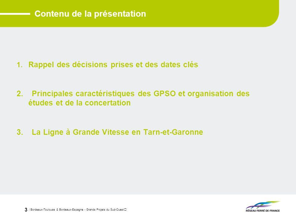 / Bordeaux-Toulouse & Bordeaux-Espagne - Grands Projets du Sud-Ouest 3 Contenu de la présentation 1. Rappel des décisions prises et des dates clés 2.