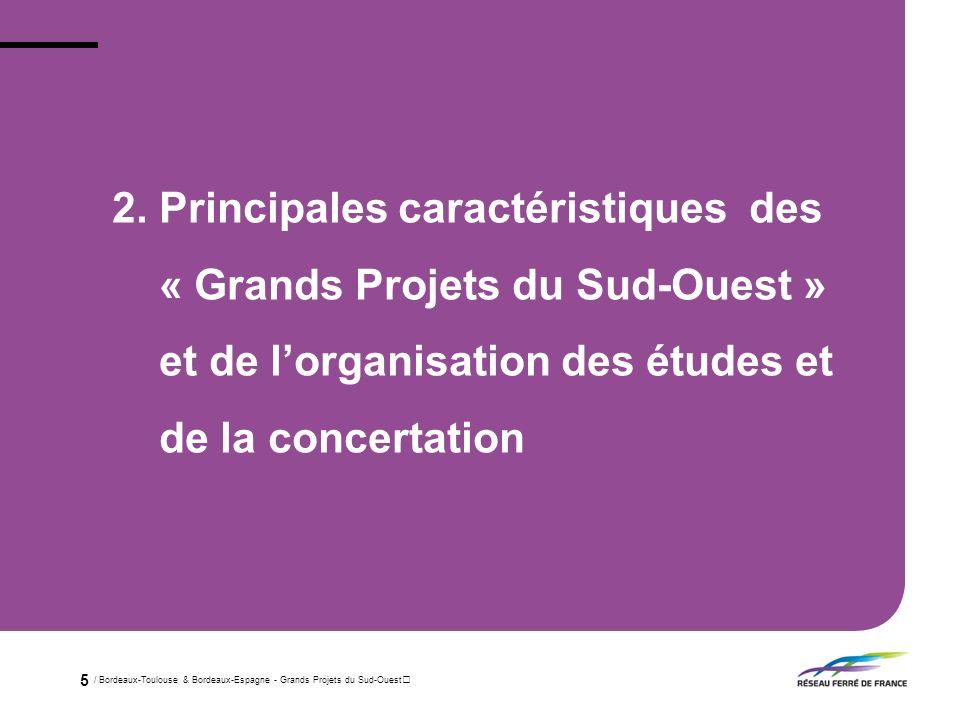 / Bordeaux-Toulouse & Bordeaux-Espagne - Grands Projets du Sud-Ouest 5 2. Principales caractéristiques des « Grands Projets du Sud-Ouest » et de lorga