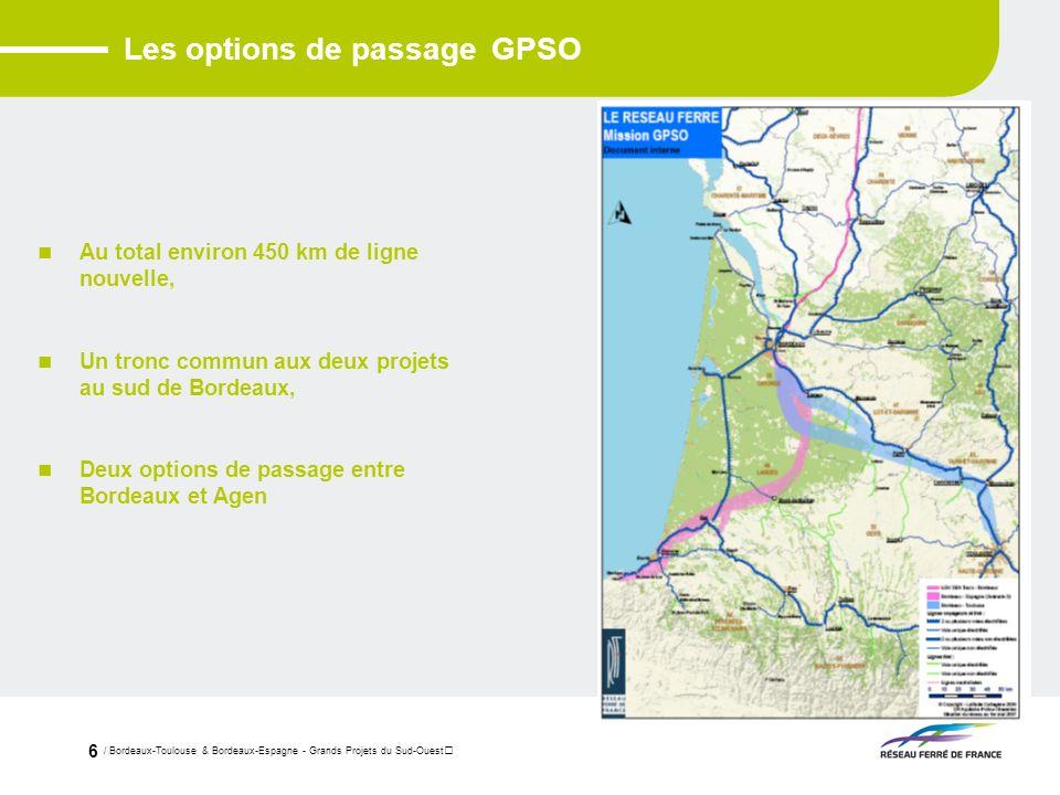 / Bordeaux-Toulouse & Bordeaux-Espagne - Grands Projets du Sud-Ouest 6 Les options de passage GPSO Au total environ 450 km de ligne nouvelle, Un tronc