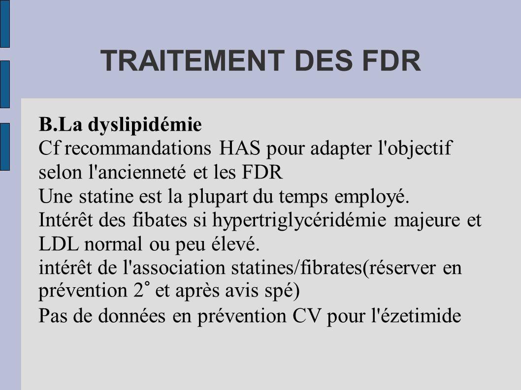 TRAITEMENT DES FDR B.La dyslipidémie Cf recommandations HAS pour adapter l'objectif selon l'ancienneté et les FDR Une statine est la plupart du temps