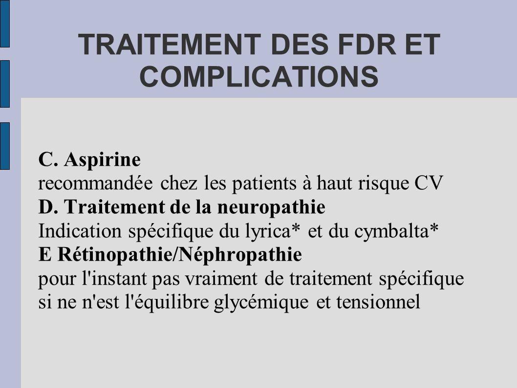 TRAITEMENT DES FDR ET COMPLICATIONS C. Aspirine recommandée chez les patients à haut risque CV D. Traitement de la neuropathie Indication spécifique d