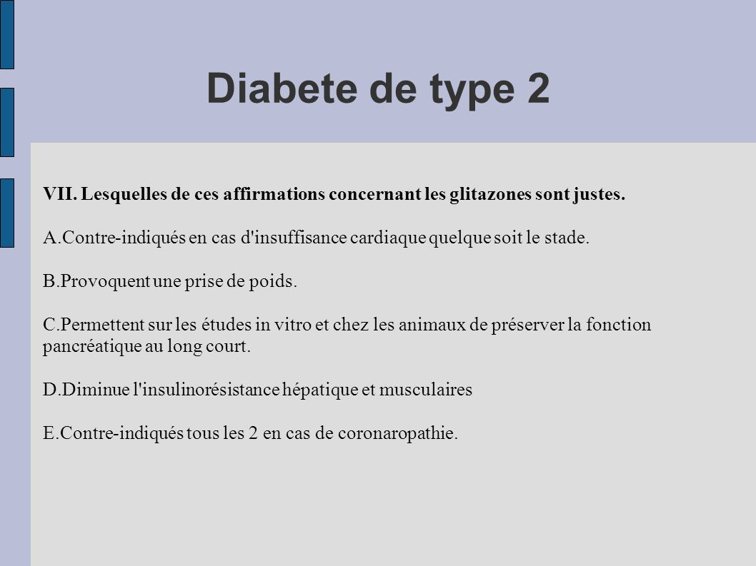 Diabete de type 2 VII. Lesquelles de ces affirmations concernant les glitazones sont justes. A.Contre-indiqués en cas d'insuffisance cardiaque quelque