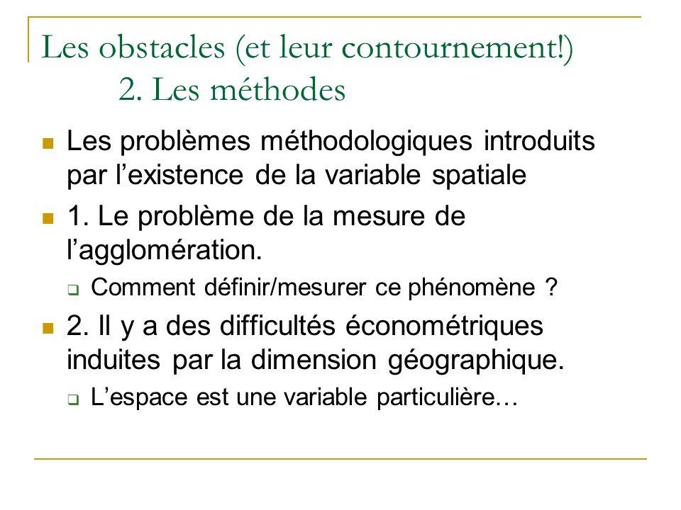 Les obstacles (et leur contournement!) 2. Les méthodes Les problèmes méthodologiques introduits par lexistence de la variable spatiale 1. Le problème