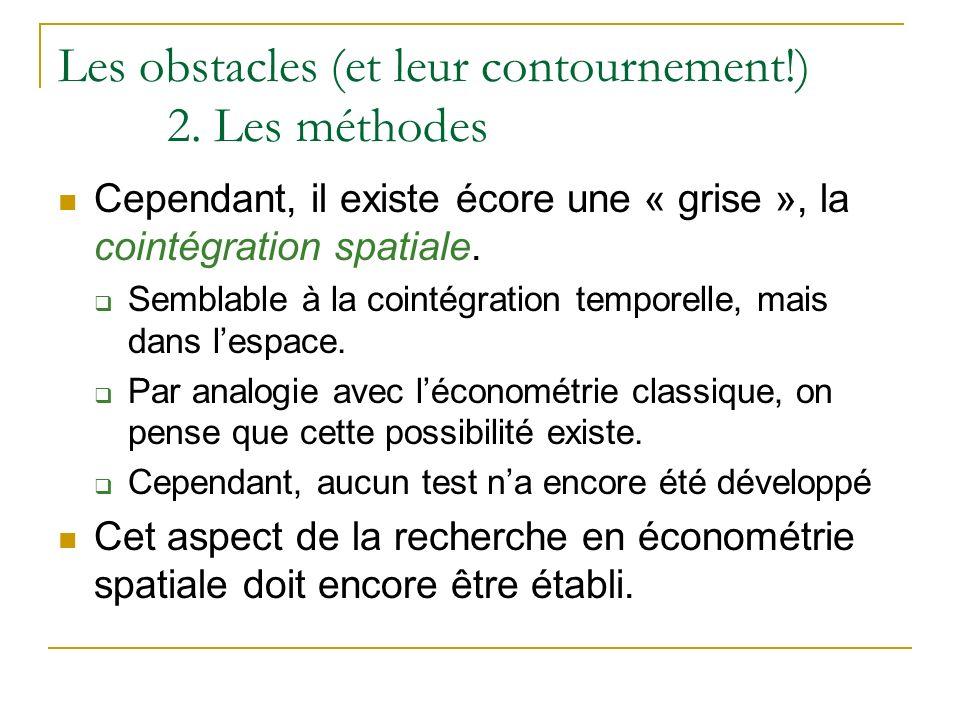 Les obstacles (et leur contournement!) 2. Les méthodes Cependant, il existe écore une « grise », la cointégration spatiale. Semblable à la cointégrati