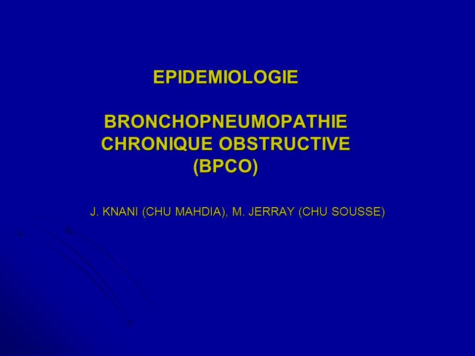 EPIDEMIOLOGIE BRONCHOPNEUMOPATHIE CHRONIQUE OBSTRUCTIVE (BPCO) J. KNANI (CHU MAHDIA), M. JERRAY (CHU SOUSSE)