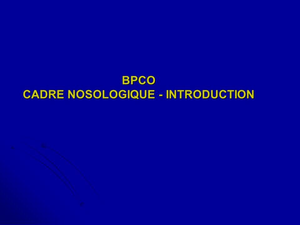 BPCO CADRE NOSOLOGIQUE Plan nosologique la BPCO regroupe: Plan nosologique la BPCO regroupe: Bronchite Chronique, Bronchite Chronique, Emphysème.