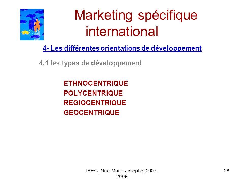 ISEG_Nuel Marie-Josèphe_2007- 2008 28 Marketing spécifique international 4- Les différentes orientations de développement 4.1 les types de développeme