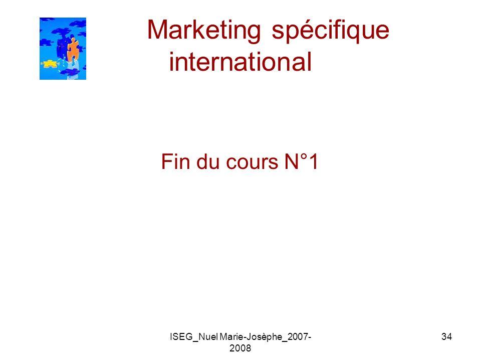 ISEG_Nuel Marie-Josèphe_2007- 2008 34 Marketing spécifique international Fin du cours N°1