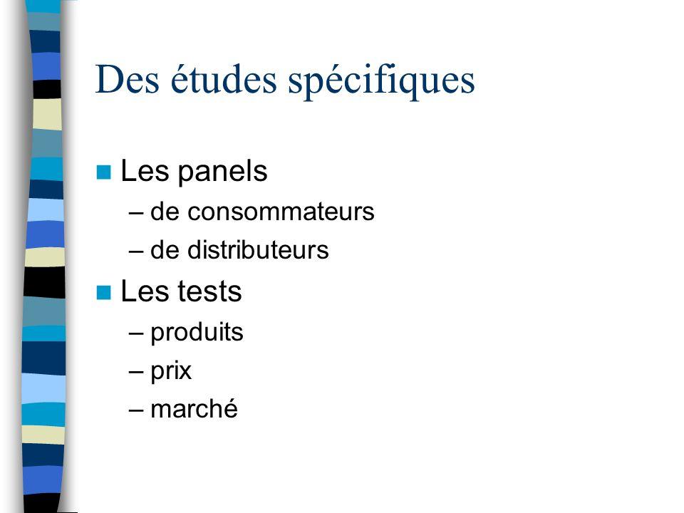 Des études spécifiques Les panels –de consommateurs –de distributeurs Les tests –produits –prix –marché