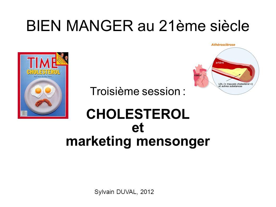 Sylvain DUVAL, 2012 BIEN MANGER au 21ème siècle Troisième session : CHOLESTEROL et marketing mensonger
