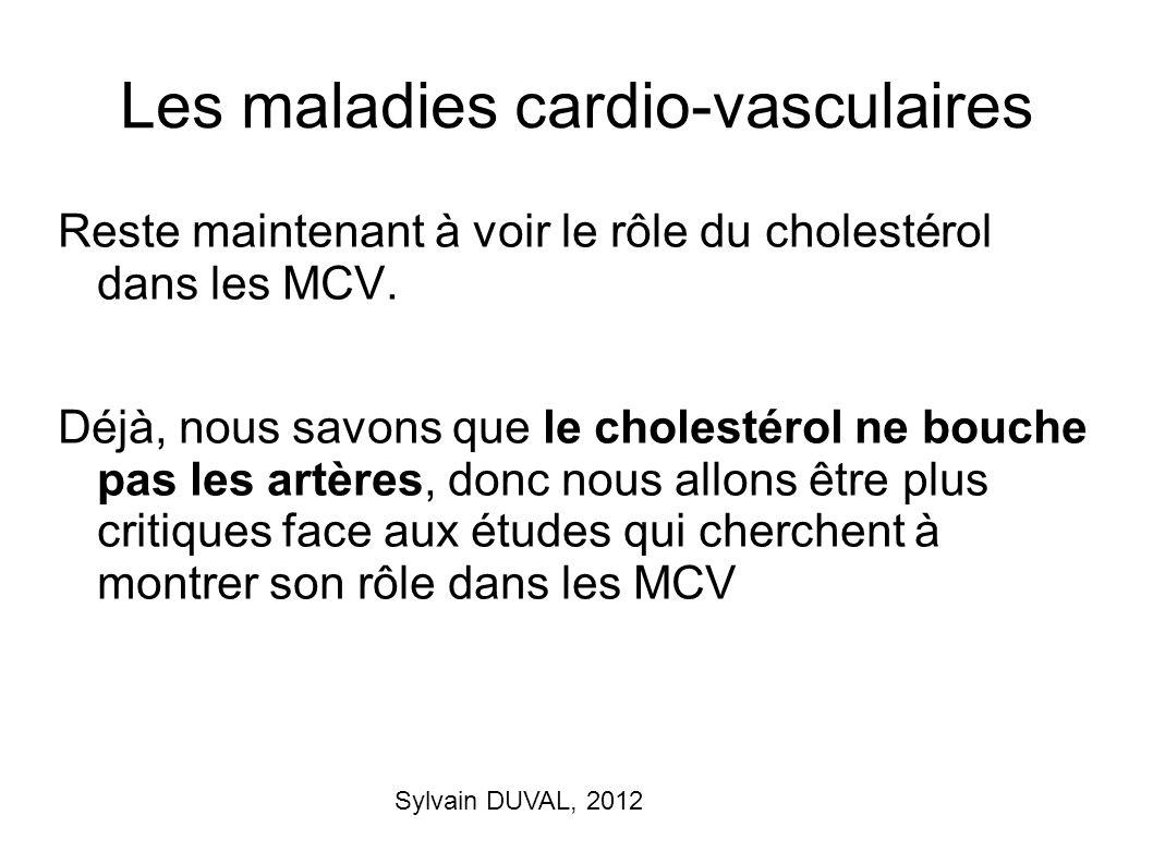 Les maladies cardio-vasculaires Reste maintenant à voir le rôle du cholestérol dans les MCV. Déjà, nous savons que le cholestérol ne bouche pas les ar