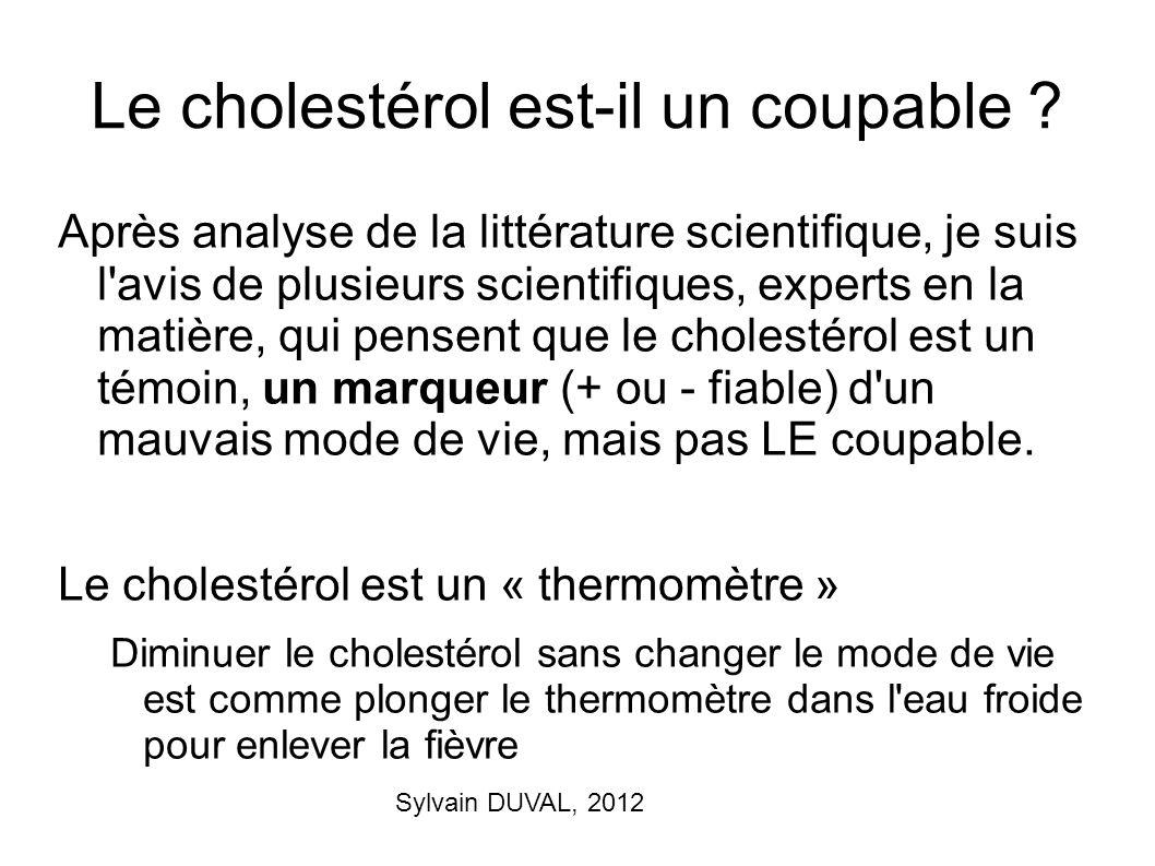 Sylvain DUVAL, 2012 Le cholestérol est-il un coupable ? Après analyse de la littérature scientifique, je suis l'avis de plusieurs scientifiques, exper