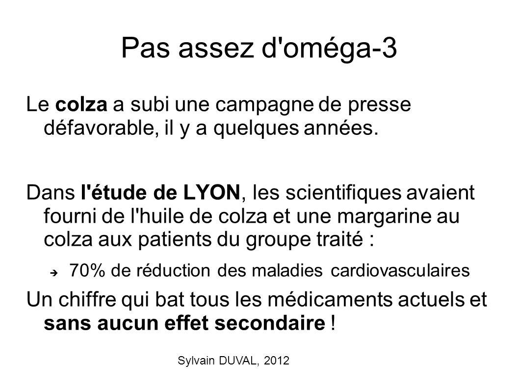 Sylvain DUVAL, 2012 Pas assez d'oméga-3 Le colza a subi une campagne de presse défavorable, il y a quelques années. Dans l'étude de LYON, les scientif