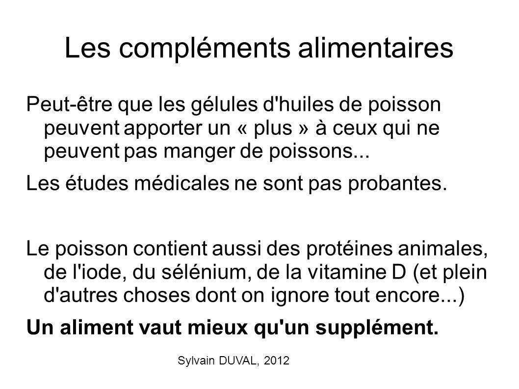 Sylvain DUVAL, 2012 Les compléments alimentaires Peut-être que les gélules d'huiles de poisson peuvent apporter un « plus » à ceux qui ne peuvent pas