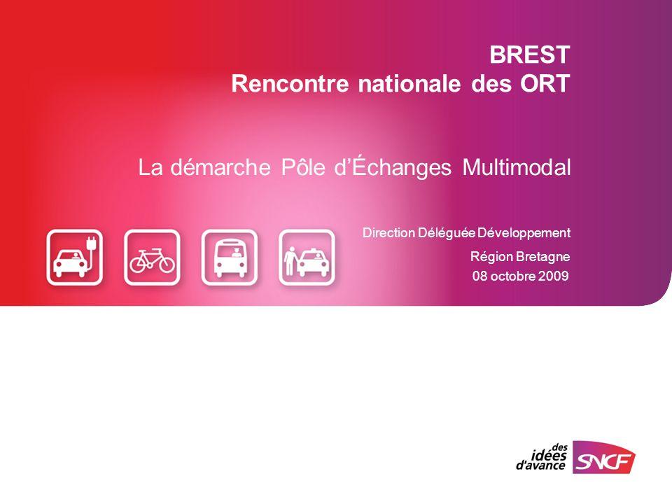 BREST Rencontre nationale des ORT La démarche Pôle dÉchanges Multimodal Direction Déléguée Développement Région Bretagne 08 octobre 2009